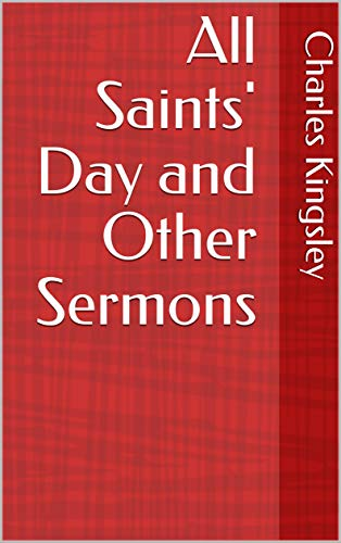 All Saints' Day and Other Sermons (English Edition)
