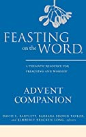 Feasting on the Word Advent Companion: A Thematic Resource for Preaching and Worship