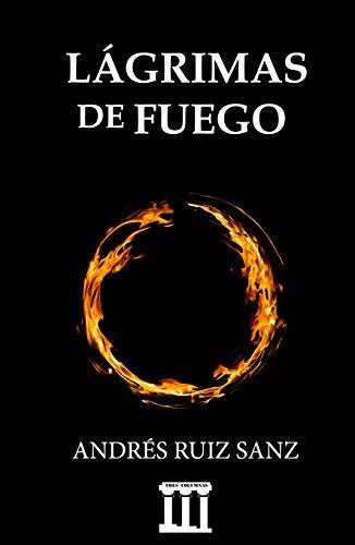 LÁGRIMAS DE FUEGO (LA TRILOGÍA DEL FIN nº 1) eBook: Ruiz Sanz ...