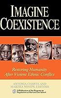 Imagine Coexistence: Restoring Humanity After Violent Ethnic Conflict