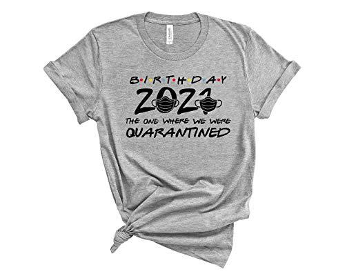 Birthday 2021 the one where im quarantined friends tv shirt quarantine birthday shirt social distancing bday top birthday gift