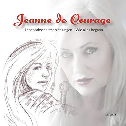 """Jeanne de Courage: Die etwas anderen """"Lebensabschnittserzählungen"""" - Wie alles begann Titelbild"""