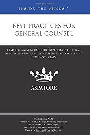 Best Practices for General Counsel: Leading Lawyers on Understanding the Legal Departments Role in Establishing and Achieving Company Goals (Inside the Minds) by Multiple Authors (2014-08-01)