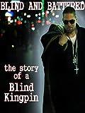 'Blind & Battered' the Blind Kingpin