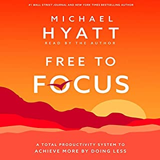 Free to Focus     A Total Productivity System to Achieve More by Doing Less              Written by:                                                                                                                                 Michael Hyatt                               Narrated by:                                                                                                                                 Michael Hyatt                      Length: 4 hrs and 50 mins     1 rating     Overall 5.0