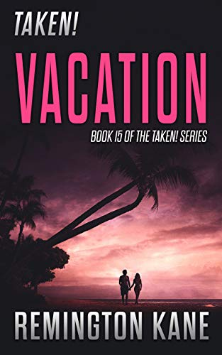 Taken! - Vacation by Kane, Remington ebook deal