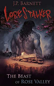 The Beast of Rose Valley: A Creature Feature Horror Suspense (Lorestalker Book 1) by [J.P. Barnett, Mike Robinson]