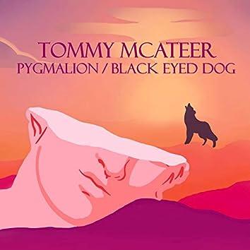 Pygmalion/Black Eyed Dog