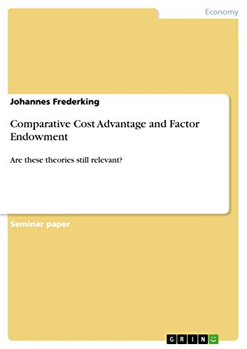 Comparative Cost Advantage and Factor Endowment: Are these theories still relevant? (English Edition)