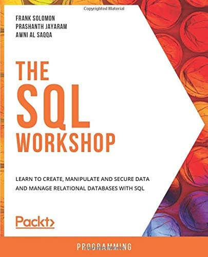 The SQL Workshop Learn to create manipulate and secure data and manage relational databases product image