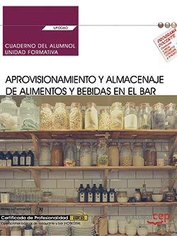 Cuaderno del alumno. Aprovisionamiento y almacenaje de alimentos y bebidas en el bar (UF0060). Certificados de profesionalidad. Operaciones...