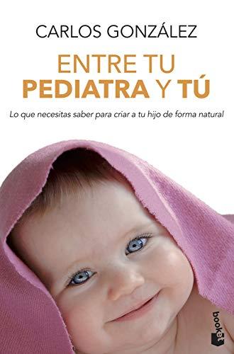 Entre tu pediatra y tú: Lo que necesitas saber para criar a...