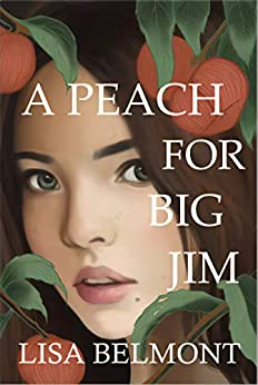 A Peach For Big Jim by [Lisa Belmont]