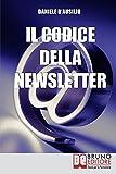 Il Codice Della Newsletter: Come fare Email Marketing e Creare la tua Mailing List di Successo (Crescita finanziaria)