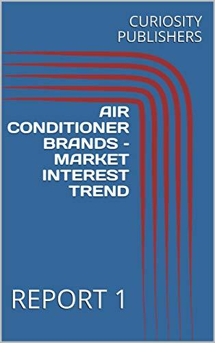 AIR CONDITIONER BRANDS – MARKET INTEREST TREND: REPORT 1