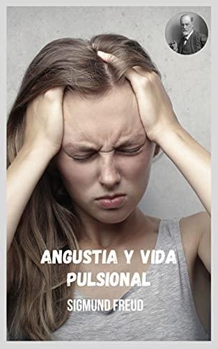 Angustia y vida pulsional: Temas variados del psicoanálisis desde la óptica de Sigmund Freud. (Spanish Edition)
