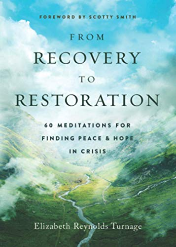 Compare Textbook Prices for From Recovery to Restoration: 60 Meditations for Finding Peace & Hope in Crisis Peace & Hope in Crisis Series  ISBN 9780998032139 by Reynolds Turnage, Elizabeth,Smith, Scotty