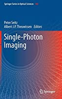 Single-Photon Imaging (Springer Series in Optical Sciences, 160)
