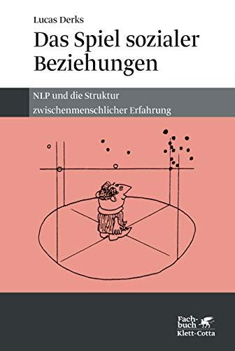 Das Spiel sozialer Beziehungen: NLP und die Struktur zwischenmenschlicher Erfahrung