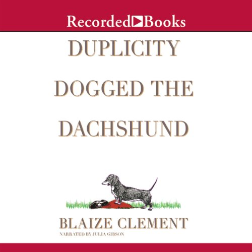 Duplicity Dogged the Dachshund                   By:                                                                                                                                 Blaize Clement                               Narrated by:                                                                                                                                 Julia Gibson                      Length: 8 hrs and 16 mins     190 ratings     Overall 4.2