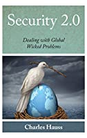 Security 2.0: Dealing With Global Wicked Problems (Peace and Security in the 21st Century)