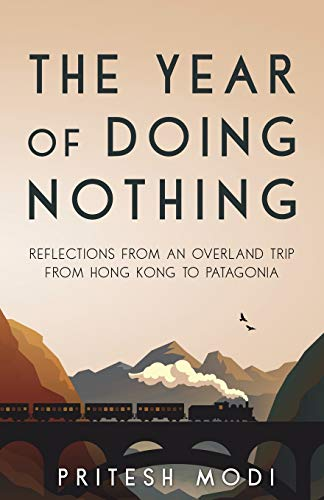The Year of Doing Nothing: Reflections from an overland trip from Hong Kong to Patagonia