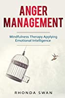 Anger Management: A Simple Guide to Master Your Emotions: Mindfulness Therapy Applying Emotional Intelligence