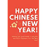 """HAPPY CHINESE NEW YAER ! ' Wishing you good health, a long life, and much happiness for the New Year ': Lined Notebook 