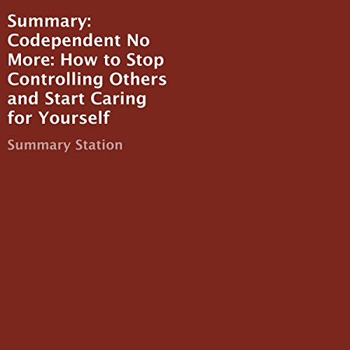Summary: Codependent No More: How to Stop Controlling Others and Start Caring for Yourself audiobook cover art