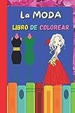 Libro de colorear La Moda: 60 páginas de un libro de moda para colorear para las chicas Diseños fabulosos y chicas guapas con trajes adorables