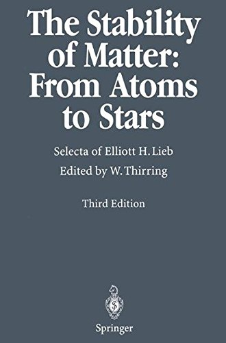 The Stability of Matter: From Atoms to Stars: Selecta of Elliott H. Lieb