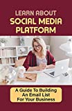 Learn About Social Media Platform: A Guide To Building An Email List For Your Business: Online Store (English Edition)