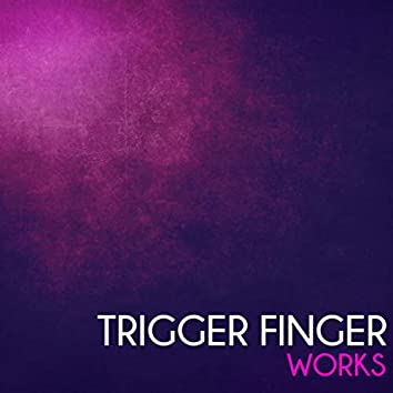 Trigger Finger Works