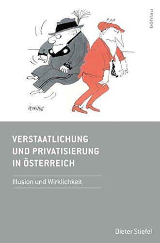 Verstaatlichung und Privatisierung in Österreich:: Illusion und Wirklichkeit