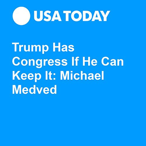 Trump Has Congress If He Can Keep It: Michael Medved audiobook cover art