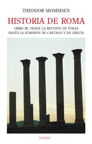 Historia de Roma. Libro III. Desde la reunión de Italia hasta la sumisión de Cartago y de Grecia (Biblioteca Turner)