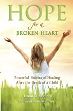 Hope for a Broken Heart: Powerful Stories of Healing after the Death of a Child