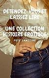 DÉTENDEZ-VOUS ET LAISSEZ LIRE: UNE COLLECTION HISTOIRE ÉROTIQUE (French Edition)