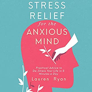 Stress Relief for the Anxious Mind: Practical Advice to De-Stress Your Life in 5 Minutes a Day audiobook cover art