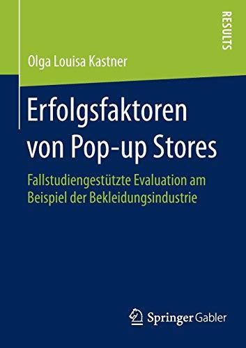 Erfolgsfaktoren Von Pop-Up Stores: Fallstudiengestützte Evaluation Am Beispiel Der Bekleidungsindustrie