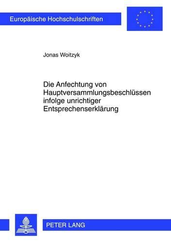 Die Anfechtung von Hauptversammlungsbeschlüssen infolge unrichtiger Entsprechenserklärung (Europäische Hochschulschriften Recht / Reihe 2: ... / Series 2: Law / Série 2: Droit, Band 5320)