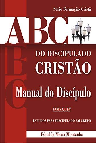 ABC do discipulado cristão: Manual do discípulo (Formação Cristã Livro 1)