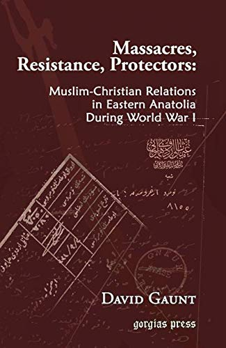 Massacres, Resistance, Protectors: Muslim-Christian Relations in Eastern Anatolia During World War I