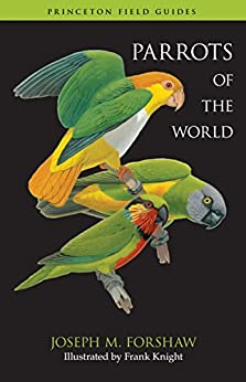[Joseph M. Forshaw, Frank Knight]のParrots of the World (Princeton Field Guides Book 70) (English Edition)