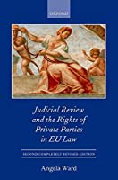 Judicial Review and the Rights of Private Parties in EU Law (Oxford European Community Law Library)