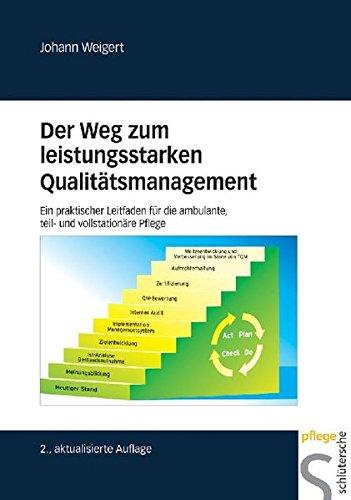 Der Weg zum leistungsstarken Qualitätsmanagement. Ein praktischer Leitfaden für die ambulante, teil- und vollstationäre Pflege