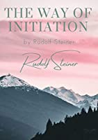 The way of initiation: by Rudolf Steiner
