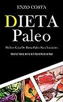 Dieta Paleo: Melhor guia de dieta paleo para iniciantes (Receitas fáceis, mente sã e rápida perda de peso)
