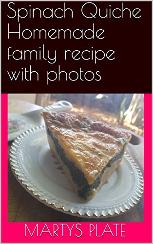 Spinach Quiche Homemade family recipe with photos (English Edition)