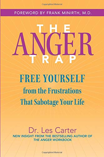 The Anger Trap: Free Yourself from the Frustrations that Sabotage Your Life